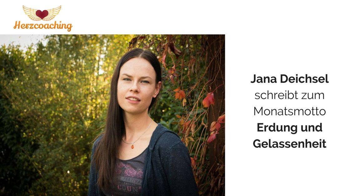 Jana Deichsel schreibt für Herzcoaching: Erdung und Gelassenheit