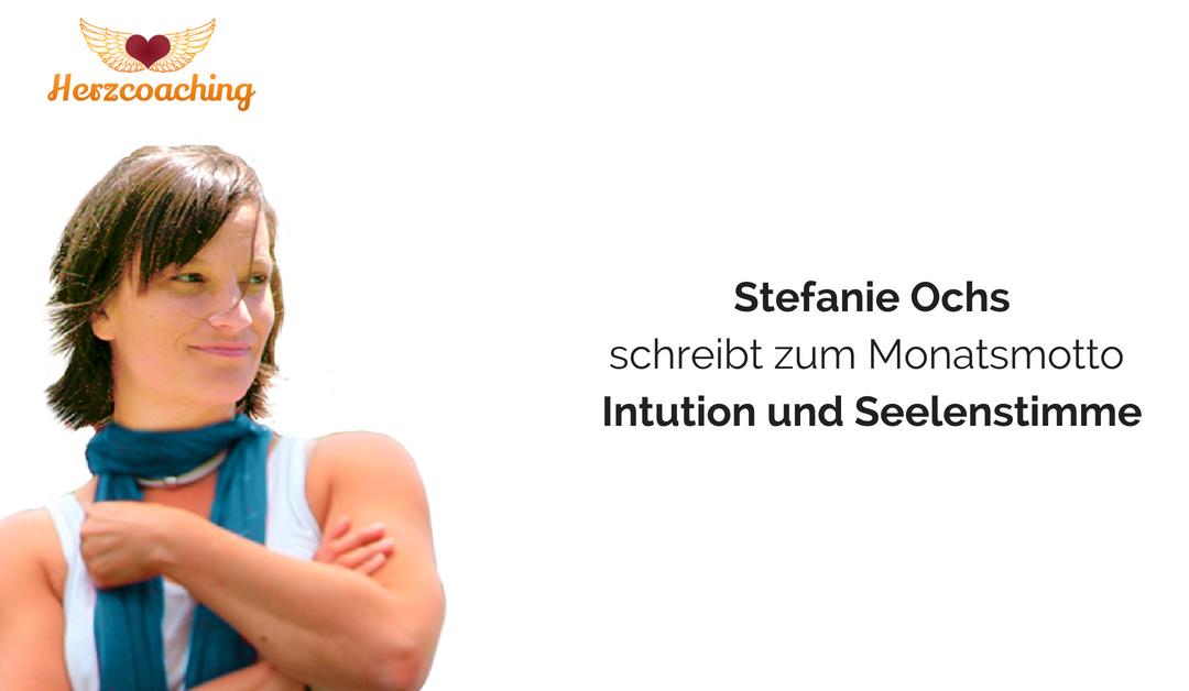 Stefanie Ochs schreibt: Intuition und Seelenstimme – auf wen hörst Du eigentlich? Gastbeitrag