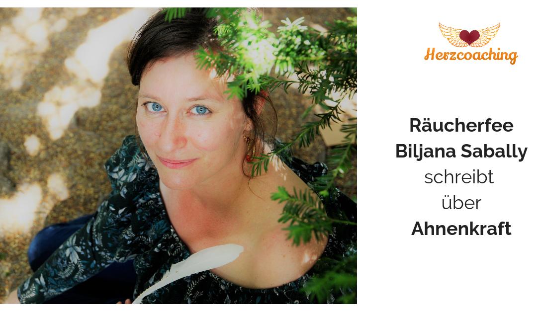 Räucherfee Biljana Sabally schreibt für Herzcoaching: Ahnenkraft – zwei Rituale für Frieden mit Dir und Deinen Ahnen