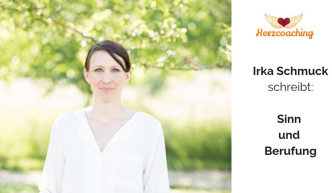 Irka Schmuck schreibt für Herzcoaching: Sinn und Berufung